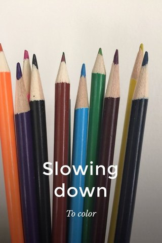 Slowing down To color
