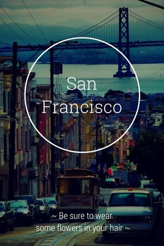 San Francisco ~ Be sure to wear some flowers in your hair ~