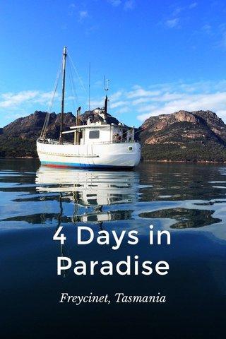 4 Days in Paradise Freycinet, Tasmania