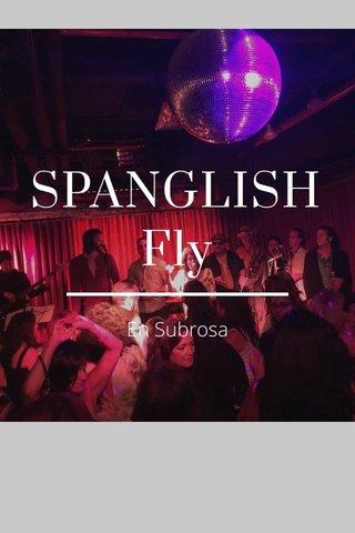 SPANGLISH Fly En Subrosa