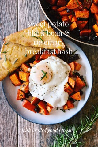 sweet potato, black bean & rosemary breakfast hash with broiled gouda toasts