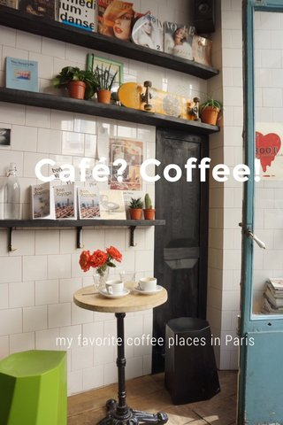 Café? Coffee! my favorite coffee places in Paris