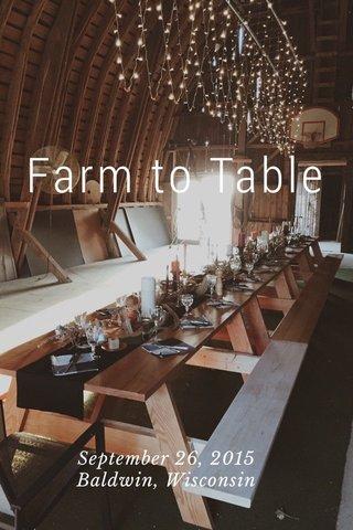 Farm to Table September 26, 2015 Baldwin, Wisconsin