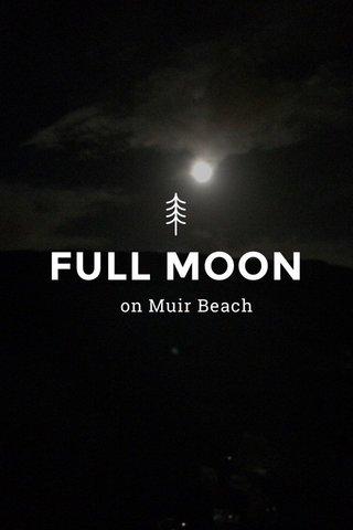 FULL MOON on Muir Beach