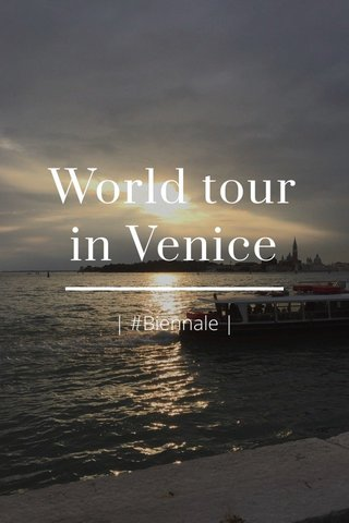 World tour in Venice   #Biennale  