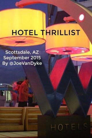 HOTEL THRILLIST Scottsdale, AZ September 2015 By @JoeVanDyke