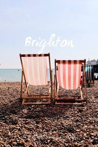 Brighton A wanderlust's guide.