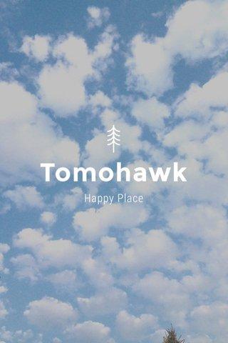 Tomohawk Happy Place