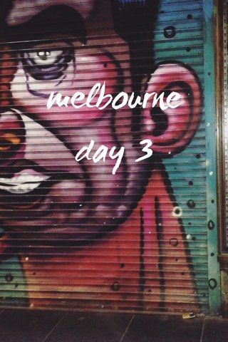 melbourne day 3