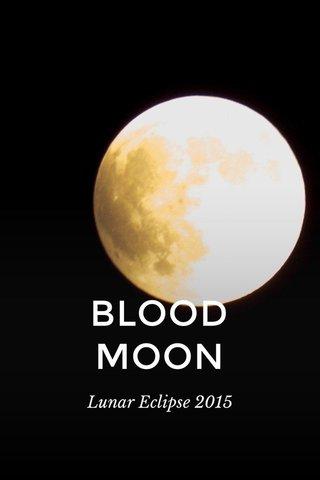 BLOOD MOON Lunar Eclipse 2015
