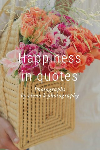 Happiness in quotes Photographs by elena k photography