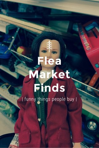 Flea Market Finds | funny things people buy |