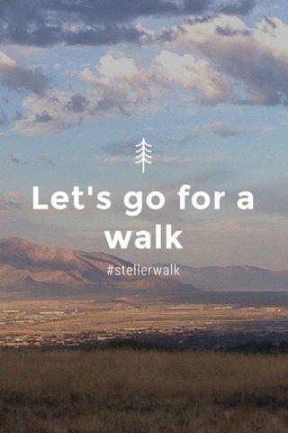 Let's go for a walk #stellerwalk