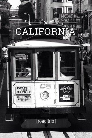 CALIFORNIA | road trip |