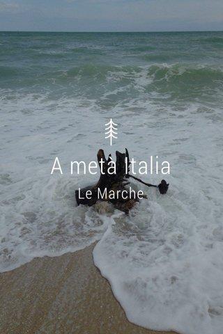 A metà Italia Le Marche