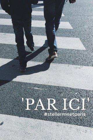 'PAR ICI' #stellermeetparis