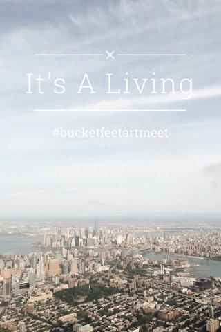 It's A Living #bucketfeetartmeet