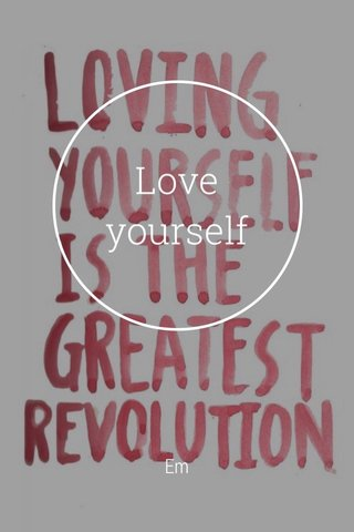 Love yourself Em