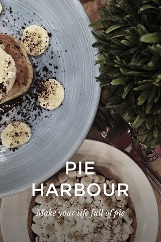 PIE HARBOUR Make your life full of pie