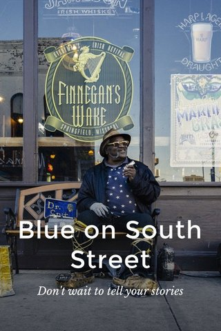 Blue on South Street Don't wait to tell your stories