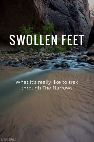 SWOLLEN FEET What it's really like to trek through The Narrows