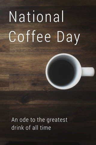 National Coffee Day An ode to the greatest drink of all time