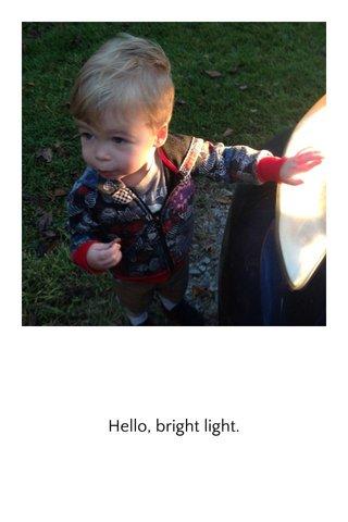 Hello, bright light.