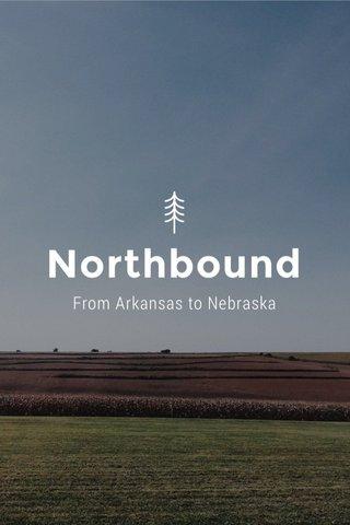 Northbound From Arkansas to Nebraska
