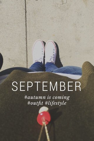 SEPTEMBER #autumn is coming #outfit #lifestyle