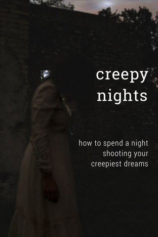 creepy nights how to spend a night shooting your creepiest dreams