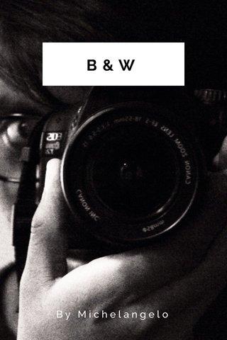B&W By Michelangelo