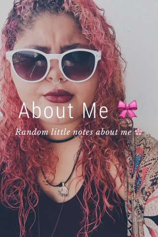 About Me 🎀 Random little notes about me 🌸