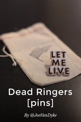 Dead Ringers [pins] By @JoeVanDyke