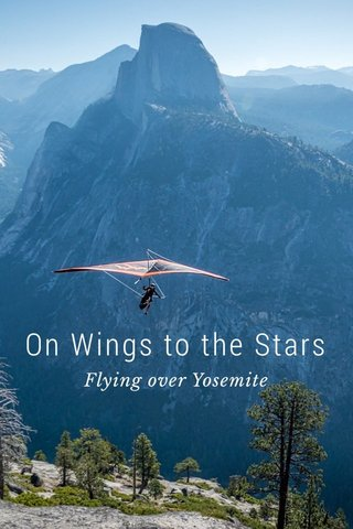 On Wings to the Stars Flying over Yosemite