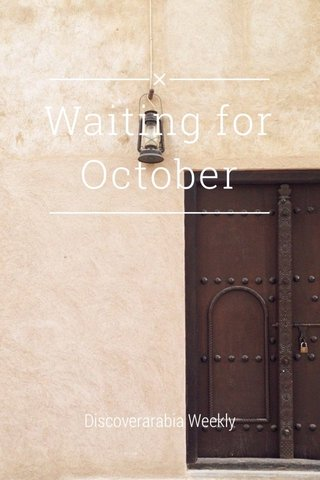 Waiting for October Discoverarabia Weekly