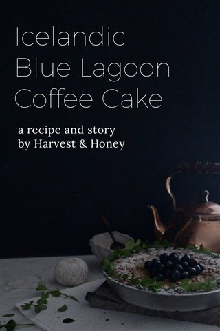 Icelandic Blue Lagoon Coffee Cake a recipe and story by Harvest & Honey