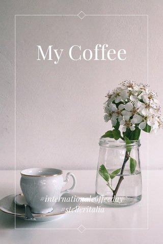 My Coffee #internationalcoffeeday #stelleritalia