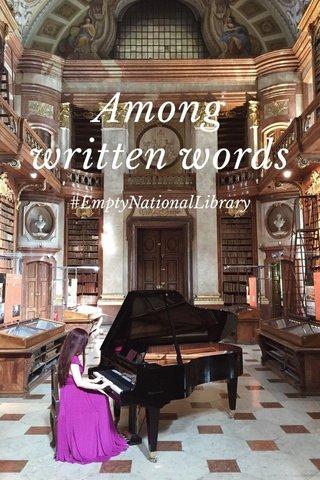 Among written words #EmptyNationalLibrary