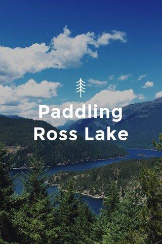 Paddling Ross Lake