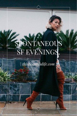 SPONTANEOUS SF EVENINGS. | thisbeautifulife.com |