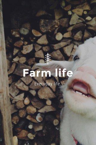 Farm life Everyday life.