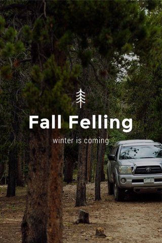 Fall Felling winter is coming