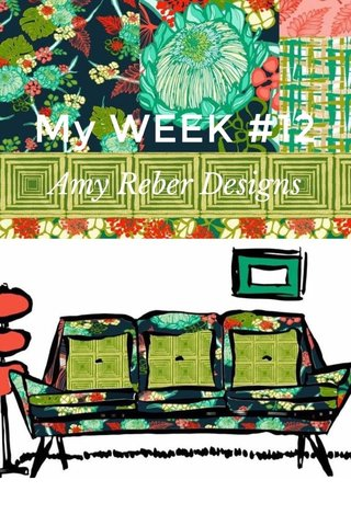 My WEEK #12 Amy Reber Designs