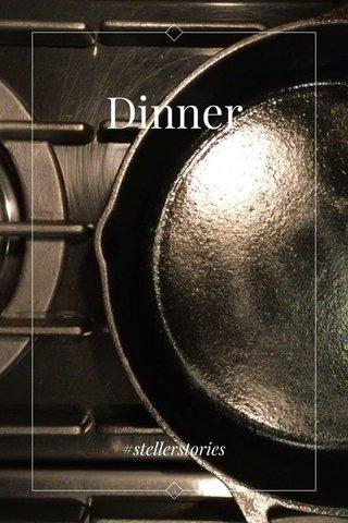 Dinner #stellerstories