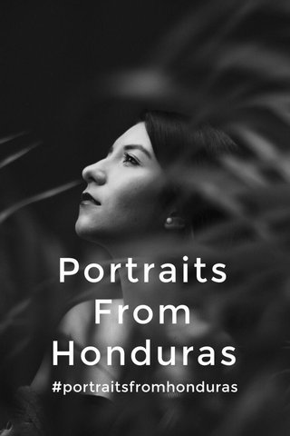 Portraits From Honduras #portraitsfromhonduras