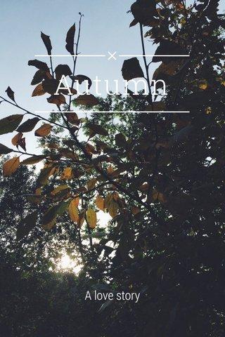 Autumn A love story