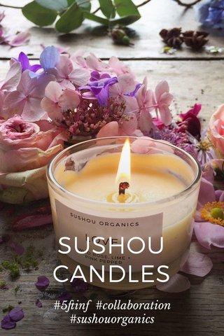 SUSHOU CANDLES #5ftinf #collaboration #sushouorganics