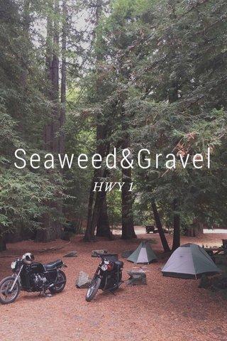 Seaweed&Gravel HWY 1