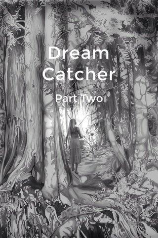 Dream Catcher Part Two