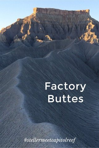 Factory Buttes #stellermeetcapitolreef